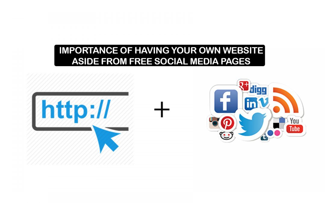 Importance of having your own website aside from free social media pages